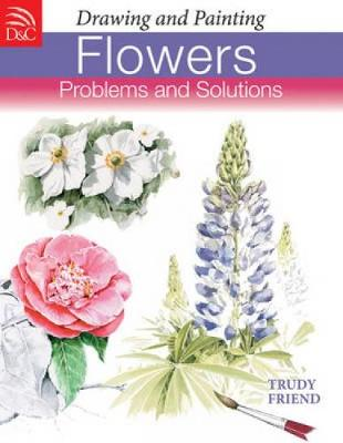 Drawing and Painting Flowers: Problems and Solutions (Paperback)
