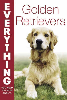 Golden Retrievers - Everything You Need to Know About... S. (Paperback)