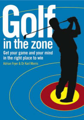 Golf in the Zone: Get Your Game and Your Head in the Right Place to Win (Paperback)