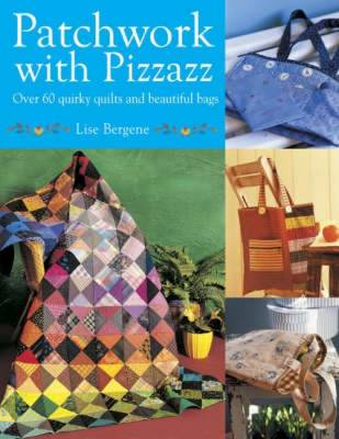 Patchwork with Pizzazz: Over 60 Colorful Quilted Projects for All Seasons (Paperback)