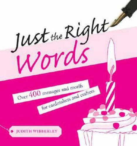 Just the Right Words: Over 400 Messages and Motifs for Cardmakers and Crafters (Paperback)