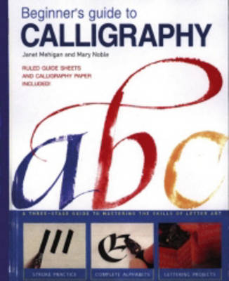 Beginner's Guide to Calligraphy: A Three-Stage Guide to Mastering the Skills of Letter Art (Paperback)
