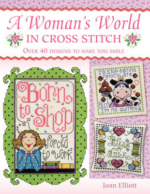 A Woman's World in Cross Stitch: Over 40 Designs to Make You Smile (Hardback)
