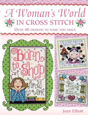 A Woman's World in Cross Stitch: Over 40 Designs to Make You Smile (Paperback)