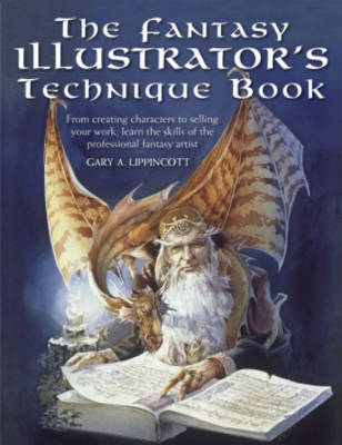Fantasy Illustrator's Technique Book: From Creating Characters to Selling Your Work, Learn the Skills of the Professional Fantasy Artist (Paperback)