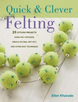 Quick & Clever Felting: Over 30 Stylish Projects (Paperback)