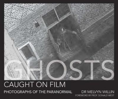 Ghosts Caught on Film: Photographs of the Paranormal? (Hardback)