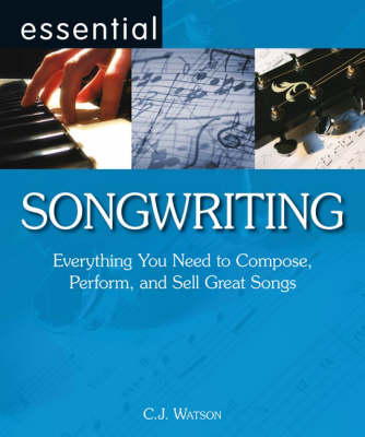 Essential Songwriting: Everything You Need to Compose, Perform and Sell Great Songs - Essential Series (Paperback)