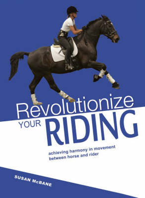 Revolutionize Your Riding: Achieving Harmony in Movement Between Horse and Rider (Hardback)