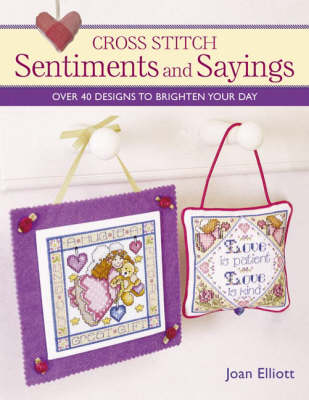 Cross Stitch Sentiments and Sayings: Over 40 Designs to Brighten Your Day (Paperback)