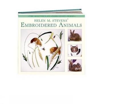 Helen M. Stevens' Embroidered Animals - Masterclass Embroidery S. (Paperback)