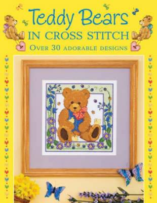 Teddy Bears in Cross Stitch: Over 30 Adorable Designs (Hardback)