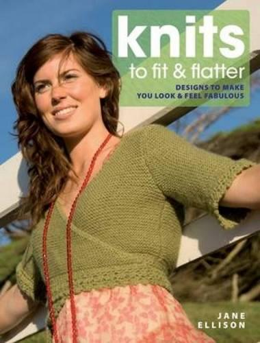 Knits to Fit and Flatter: Designs to Make You Look and Feel Fabulous (Paperback)