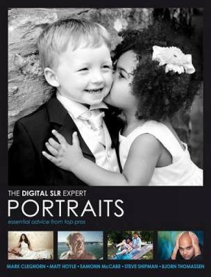 Digital SLR Expert: Portraits - Essential Advice from Top Pros (Hardback)