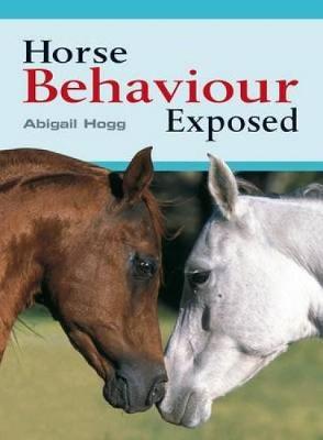 Horse Behaviour Exposed (Paperback)