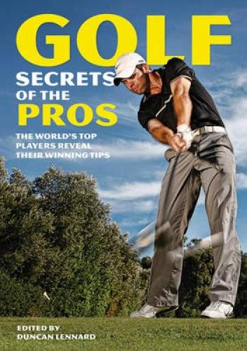 Golf Secrets of the Pros: The World's Top Players Reveal Their Winning Tips (Paperback)