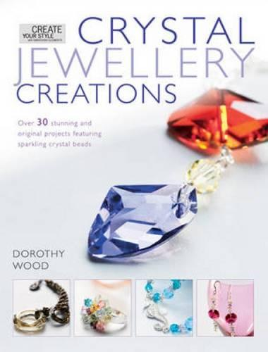 Crystal Jewellery Creations: Over 30 Stunning and Original Projects Featuring Sparkline Crystal Beads (Paperback)