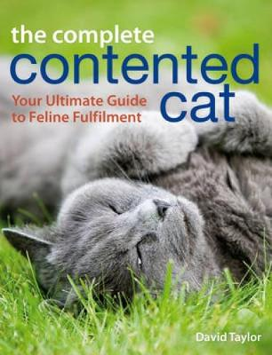 The Complete Contented Cat: Your Ultimate Guide to Feline Fulfilment (Paperback)