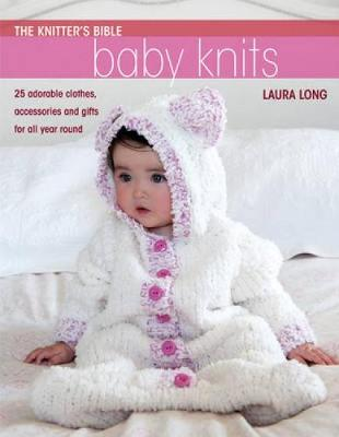 Knitter's Bible: Baby Knits: 25 Adorable Clothes, Accessories and Gifts for All Year Round (Paperback)