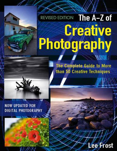 New A-Z of Creative Photography: Over 50 Techniques Explained in Full (Paperback)