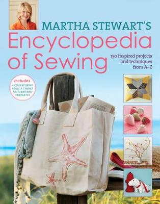 Martha Stewart's Encyclopedia of Sewing and Fabric Crafts: 150 Inspired Sewing Projects from A-Z (Hardback)
