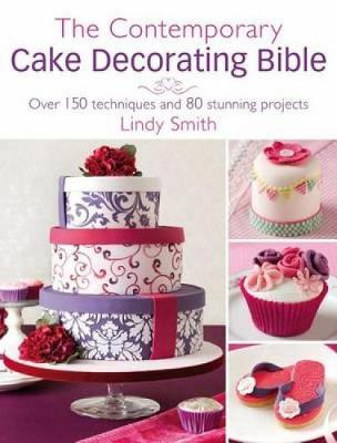 The Contemporary Cake Decorating Bible: Creative Techniques, Resh Inspiration, Stylish Designs (Hardback)