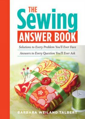 The Sewing Answer Book: Solutions to Every Problem You'll Ever Face, Answers to Every Question You'll Ever Ask (Paperback)