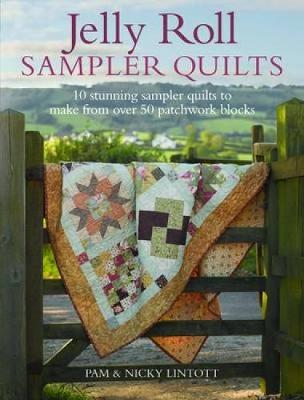 Jelly Roll Sampler Quilts: 10 Stunning Sampler Quilts to Make from 50 Patchwork Blocks (Paperback)