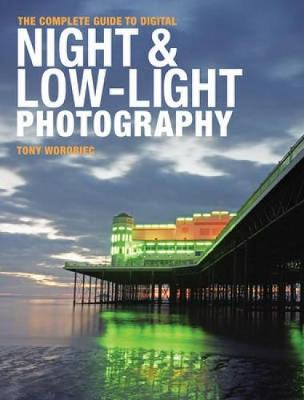 The Complete Guide to Digital Night and Low-Light Photography (Paperback)