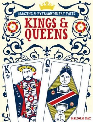 Kings and Queens - Amazing and Extraordinary Facts (Hardback)