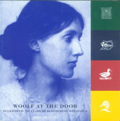 Woolf at the Door: Duckworth - 100 Years of Bloomsbury Behaviour (Paperback)