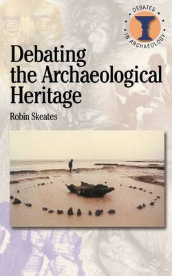 Debating the Archaeological Heritage - Duckworth Debates in Archaeology (Paperback)