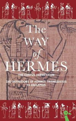"The Way of Hermes: New Translations of the ""Corpus Hermeticum"" and the ""Definitions of Hermes Trismegistus to Asclepius"" (Paperback)"