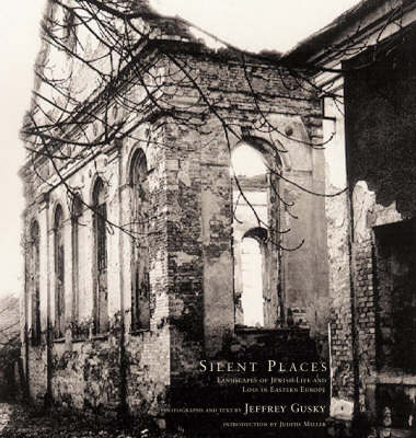 Silent Places: Landscapes of Jewish Life and Loss in Eastern Europe (Hardback)