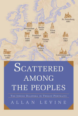 Scattered among the Peoples: The Jewish Diaspora in Twelve Portraits (Hardback)