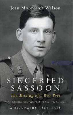 Siegfried Sassoon: Making of a War Poet v. 1 (Paperback)