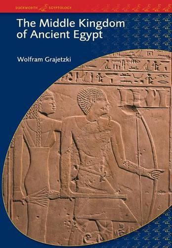 The Middle Kingdom of Ancient Egypt: History,Archaeology and Society (Paperback)