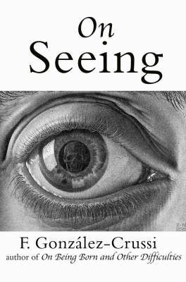 On Seeing: Things Seen, Unseen and Obscene (Hardback)