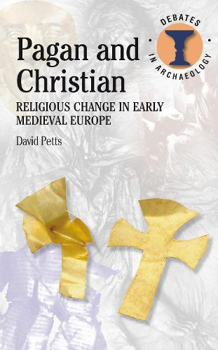 Pagan and Christian: Religious Change in Early Medieval Europe - Debates in Archaeology (Paperback)