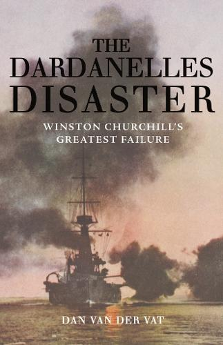 The Dardanelles Disaster: Winston Churchill's Greatest Failure (Paperback)