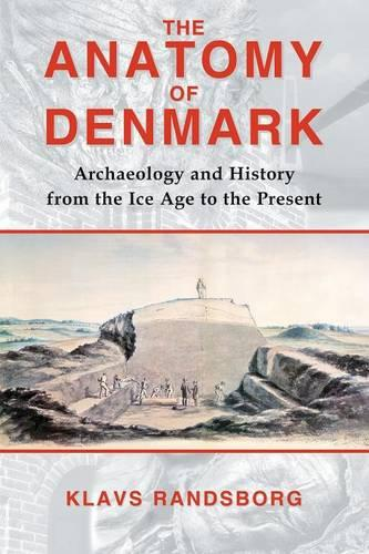 The Anatomy of Denmark: Archaeology and History from the Ice Age to AD 2000 (Paperback)