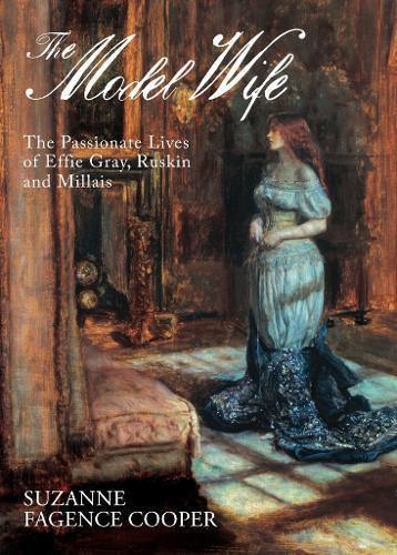 Effie: The Passionate Lives of Effie Gray, John Ruskin and John Everett Millais (Hardback)