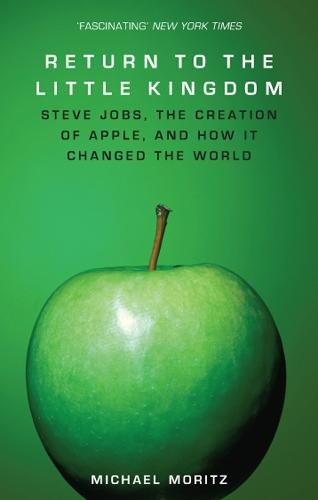 Return To The Little Kingdom: Steve Jobs, the creation of Apple, and how it changed the world (Paperback)