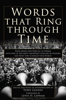 Words That Ring Through Time: From Moses and Pericles to Obama - Fifty-one of the Most Important Speeches in History and How They Changed Our World (Hardback)