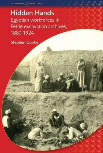 Hidden Hands: Egyptian Workforces in Petrie Excavation Archives, 1880-1924 - Duckworth Egyptology Series (Paperback)
