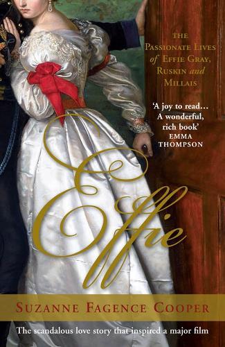 Effie: The Passionate Lives of Effie Gray, John Ruskin and John Everett Millais (Paperback)