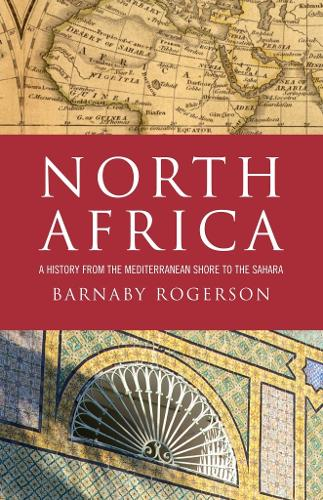 North Africa: A History from the Mediterranean Shore to the Sahara (Paperback)