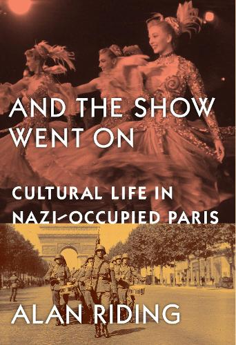 And The Show Went On: Cultural Life in Nazi-occupied Paris (Paperback)