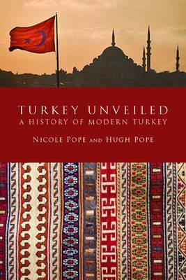 Turkey Unveiled: A History of Modern Turkey (Paperback)