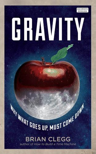 Gravity: Why What Goes up Must Come Down (Hardback)